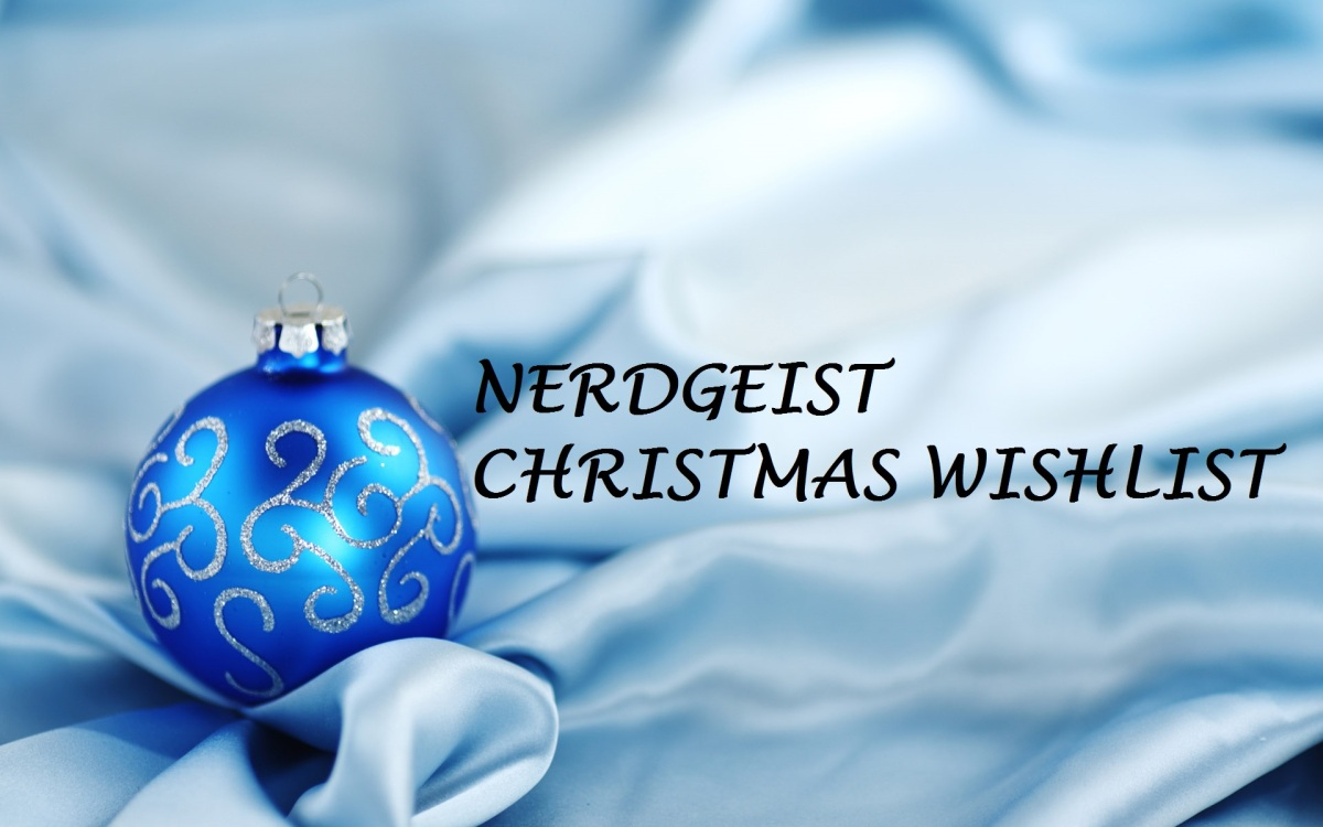 Nerdgeist's Christmas Wishlist