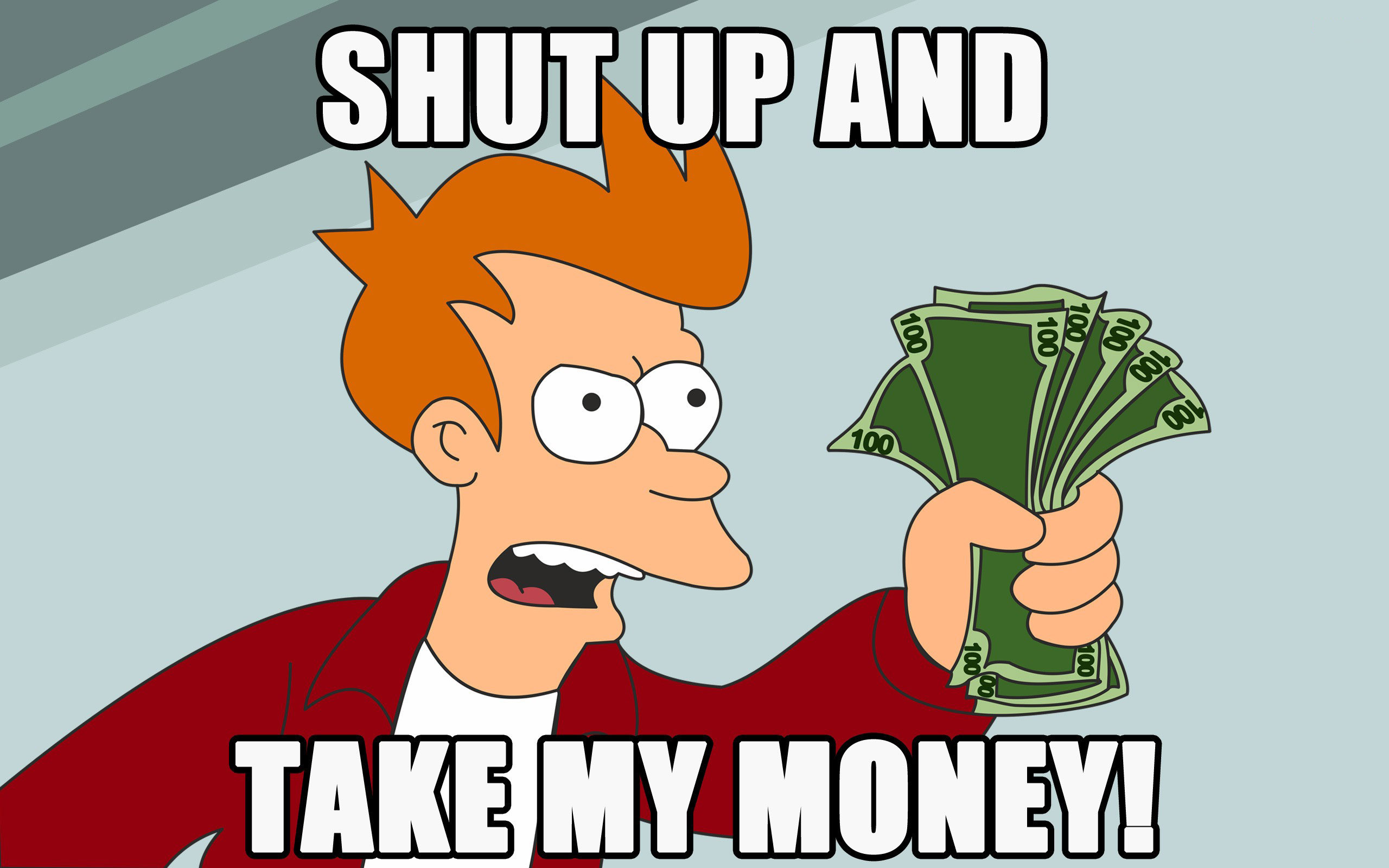 "Fry (not a Disney character) saying ""Shut Up and Take My Money"""